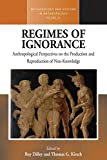 "BOOKS RECEIVED: Roy Dilley and Thomas G. Dirsch, eds., ""Regimes of Ignorance: Anthropological Perspectives on the Production and Reproduction of Non-Knowledge"" (Berghahn Books, 2017)"