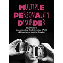 Multiple Personality Disorder: Your Guide to Understanding The Interesting World of Dissociative Identity Disorder