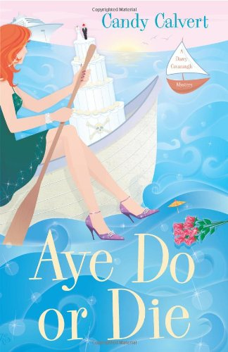 Aye Do or Die (The Darcy Cavanaugh Mysteries)