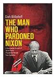 The Man Who Pardoned Nixon, Clark R. Mollenhoff, 0900997893