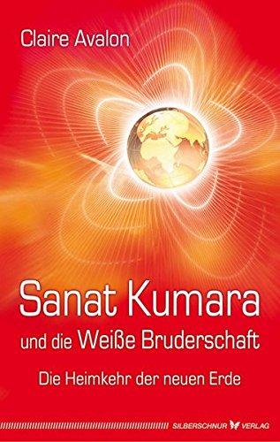 Sanat Kumara und die Weiße Bruderschaft. Die Heimkehr der neuen Erde
