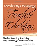 Developing a Pedagogy of Teacher Education: Understanding Teaching & Learning about Teaching, John Loughran, 0415367301