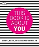 This Book is About You: Discover, Decode, and Express Who You Truly Are