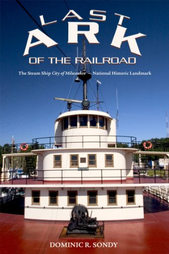 Last Ark of the Railroad: The Steam Ship City of Milwaukee