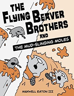 book cover of The Flying Beaver Brothers and the Mud-Slinging Moles