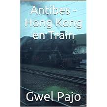 Antibes - Hong Kong en Train (French Edition)