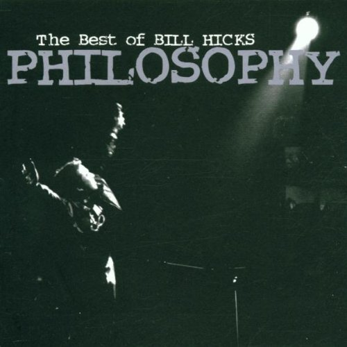 Philosophy: The Best of Bill Hicks (Best Of Bill Hicks)