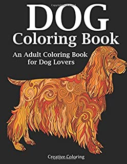 Dog Coloring Book An Adult For Lovers Animal Books