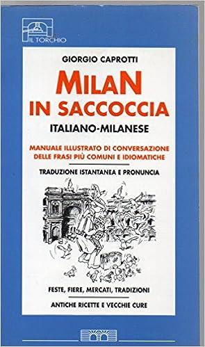 Milan in saccoccia italiano-milanese. Manuale illustrato di conversazione delle frasi più comuni e idiomatiche