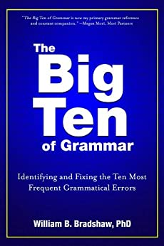 The Big Ten of Grammar: Identifying and Fixing the Ten Most Frequent Grammatical Errors by [Bradshaw, William]