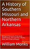 A History of Southern Missouri and Northern Arkansas: Being an Account of the Early Settlements, the Civil War, the Ku-Klux, and Times of Peace.