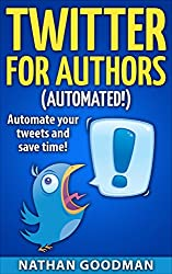 Twitter for Authors Automated! Automate your Tweets and Save Time (Productivity for Writers): Make Money Writing, Save Time, Get Followers (Twitter, Social Media) (A Nimbleweed's Guide Book 1)