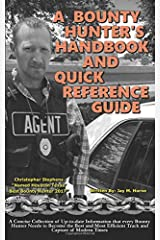 A Bounty Hunter's Handbook and Quick Reference Guide: A Concise Collection of Up-to-date Information that every Bounty Hunter Needs to Become the Best ... Efficient Track and Capture of Modern Times Paperback