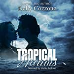 Tropical Dreams: Tropical Series, Book 1 | Kelly Cozzone