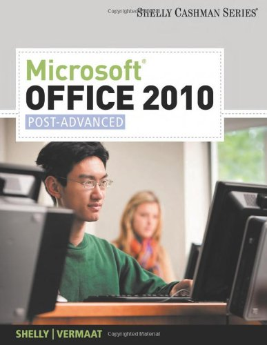Microsoft Office 2010: Post-Advanced (Shelly Cashman Series) (SAM 2010 Compatible Products)