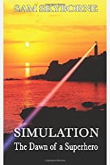 Simulation: The Dawn of a Superhero (The Lighthouse Chronicles) (Volume 1) Paperback