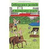 Delinquance Juvenile et Discrimination Sexuelle: Comprendre, prevenir et lutter contre le sexisme et l'homophobie a l'adolescence