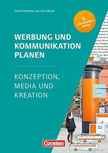 Marketingkompetenz: Werbung und Kommunikation planen (5. Auflage): Konzeption, Media und Kreation Taschenbuch – 1. September 2015 Josef Schnettler Gero Wendt Cornelsen Scriptor 3064512188