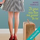Je peux très bien me passer de toi   Livre audio Auteur(s) : Marie Vareille Narrateur(s) : Marie-Eve Dufresne