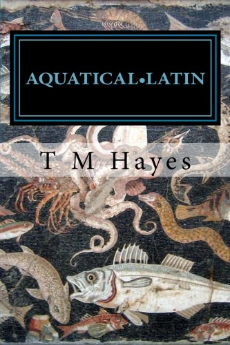 Aquatical Latin: Latin for aquarists: an etymology of tropical marine reef species. Volume 1: Reef Fishes