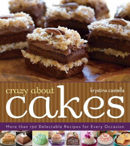 Crazy About Cakes: More than 150 Delectable Recipes for Every Occasion