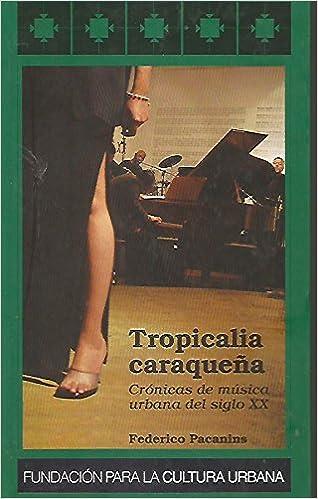 Amazon.com: Tropicalia Caraqueña. Crónicas De Música Urbana ...