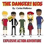 The DANGER! Kids: Explosive Action Adventure | Carlos R. Malbrew