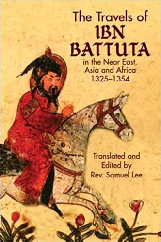 The Travels of Ibn Battuta: in the Near East, Asia and Africa, 1325-1354 (Dover Books on Travel, Adventure) by Ibn Battuta (2004-12-17)