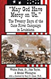 May God Have Mercy On Us...: The Twenty Days of the Cane River Campaign in Louisiana