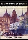 La Vida Urbana en Segovi, Michael J. McGrath, 1588712273