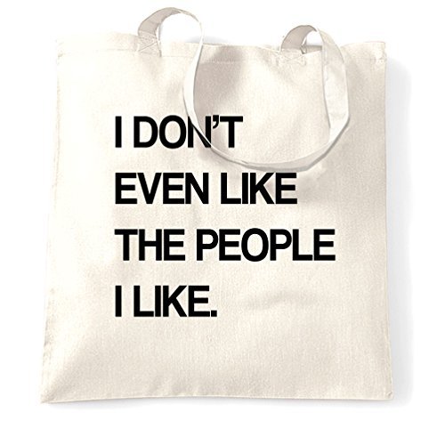 Joke Tote Bag I Don't Even Like The People I Like White One Size White
