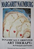 Dynamically Oriented Art Therapy : Its Principles and Practice, Naumburg, Margaret, 0961330910