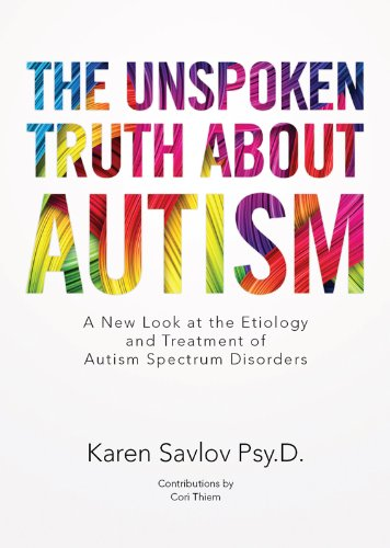 The Unspoken Truth About Autism: A New Look at the Etiology and Treatment of Autism Spectrum Disorders