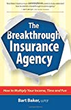 The Breakthrough Insurance Agency: How to Multiply Your Income, Time and Fun