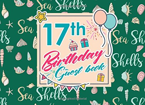 17th Birthday Guest Book: Blank Guest Book For Party, Guest Sign In Book For Birthday, Guest Book For Event, Guest Book Diary, Cute Sea Shells Cover (Volume 76) ePub fb2 book