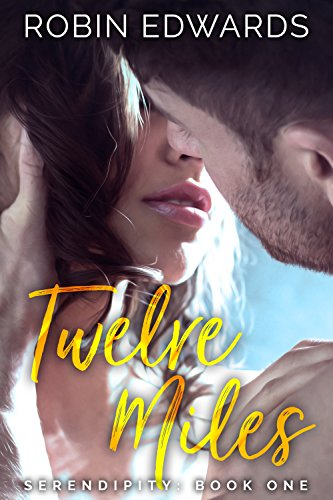 Twelve Miles (Serendipity series Book 1) by [Edwards, Robin]