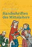 Handschriften des Mittelalters - Grundwissen Kodikologie und Paläographie