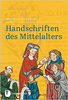 Handschriften Des Mittelalters: Grundwissen Kodikologie Und Palaographie