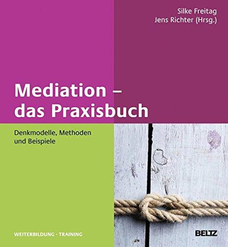 Mediation – das Praxisbuch: Denkmodelle, Methoden und Beispiele Gebundenes Buch – 10. September 2015 Silke Freitag Jens Richter Beltz 3407366043