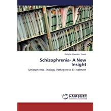 Schizophrenia- A New Insight: Schizophrenia- Etiology, Pathogenesis & Treatment