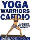 Yoga Warriors Cardio - 20 Minute Fat Burning Workout - Sanela Osmanovic