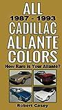 All 1987 - 1993 Cadillac Allante Colors: How Rare Is Your Allante? (All Car Colors) (Volume 8)