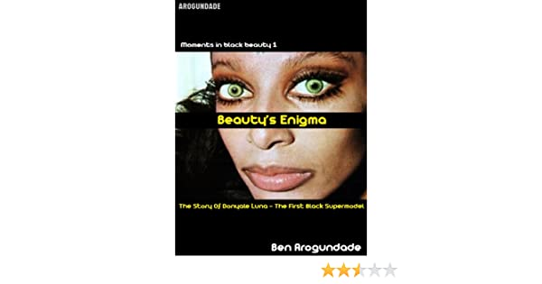 Beautys Enigma: Donyale Luna - Fashions First Black Supermodel: A Biography Of Vogues Original African American Cover Girl - Kindle edition by Ben ...