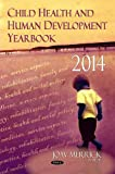 Child Health and Human Development Yearbook 2014 (Pediatrics, Child and Adolescent Health)
