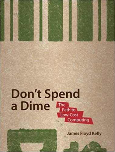 Don't Spend a Dime: The Path to Low-Cost Computing: Never Pay for Software Again!