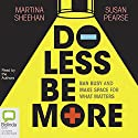 Do Less Be More: How to Slow Down and Make Space for What Really Matters Audiobook by Susan Pearse, Martina Sheehan Narrated by Susan Pearse, Martina Sheehan