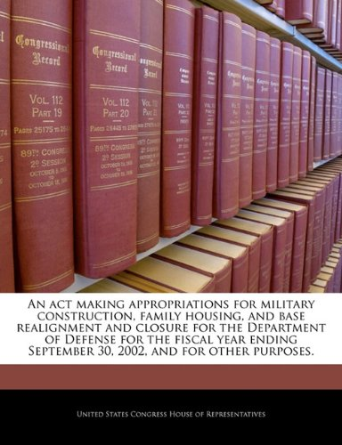 Read Online An act making appropriations for military construction, family housing, and base realignment and closure for the Department of Defense for the fiscal ... September 30, 2002, and for other purposes. pdf epub