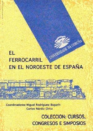 Descargar Libro El Ferrocarril En El Noroeste De España Miguel Rodríguez Bugarin