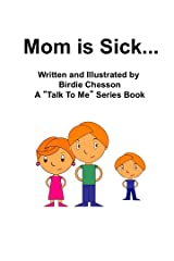 Mom is Sick: A Talk to Me Series Book (My Life As a Kid 1) Kindle Edition
