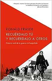 Recuérdalo tú y recuérdalo a otros: Historia oral de la guerra civil española Serie Mayor: Amazon.es: Fraser, Ronald, Beltrán, Jordi: Libros